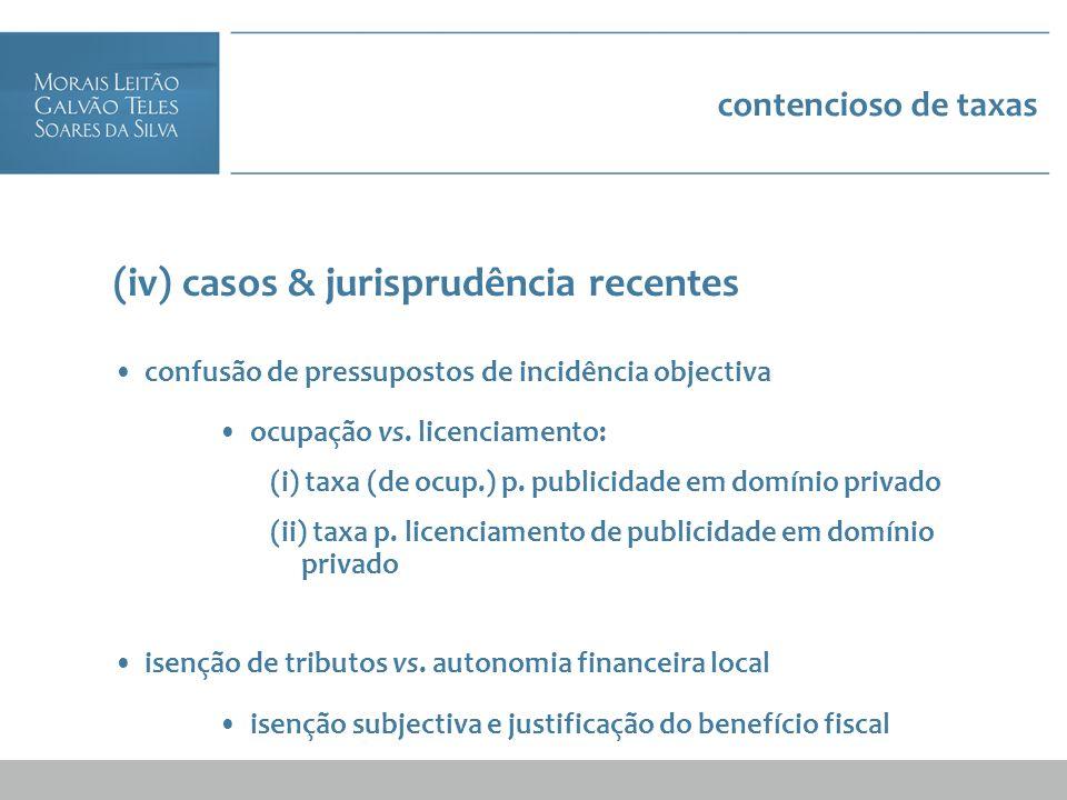contencioso de taxas (iv) casos & jurisprudência recentes confusão de pressupostos de incidência objectiva ocupação vs. licenciamento: (i) taxa (de oc