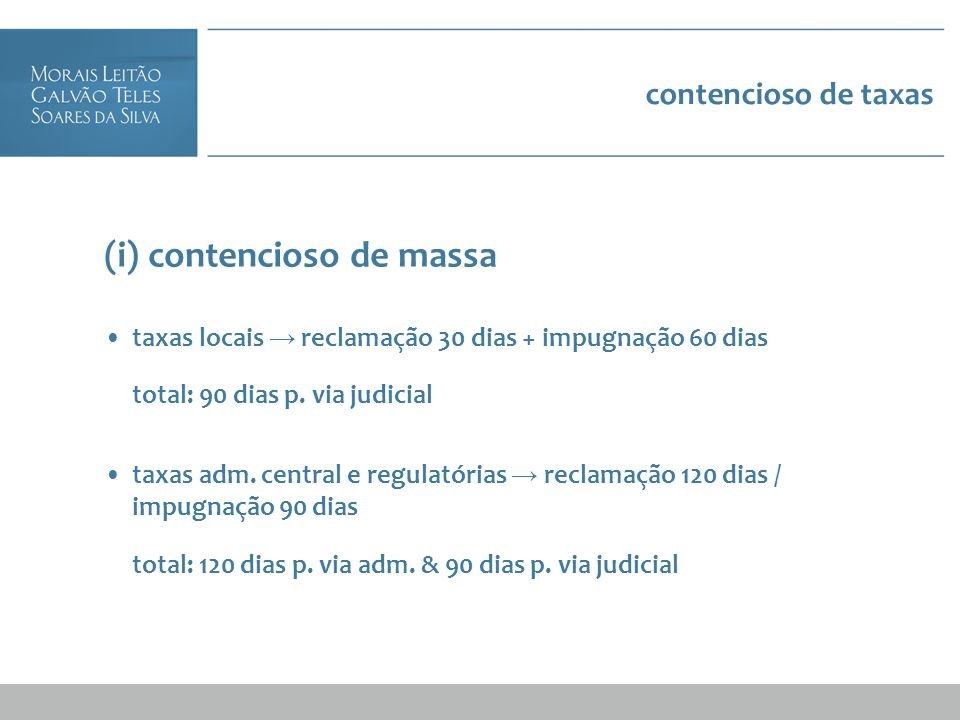 contencioso de taxas (i) contencioso de massa taxas locais reclamação 30 dias + impugnação 60 dias total: 90 dias p. via judicial taxas adm. central e