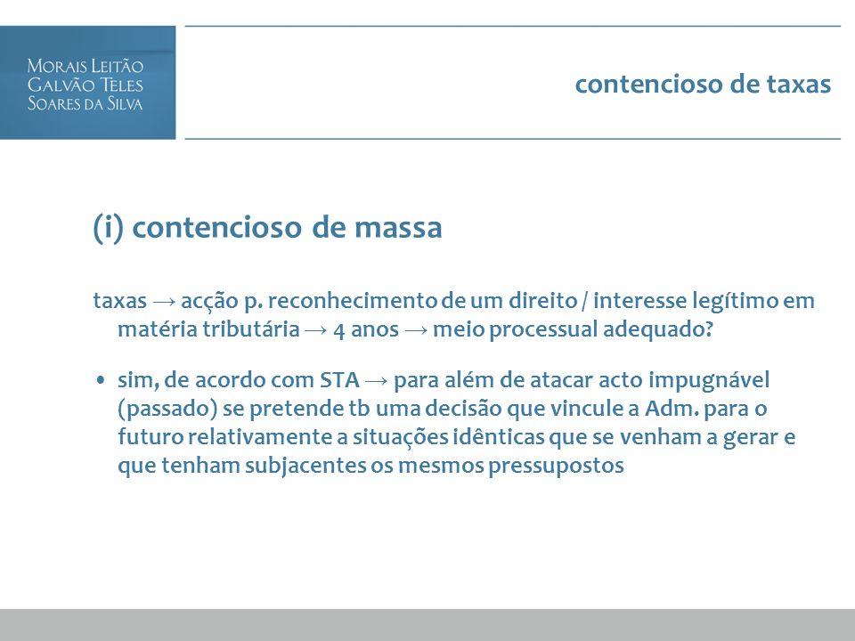 contencioso de taxas (i) contencioso de massa taxas acção p. reconhecimento de um direito / interesse legítimo em matéria tributária 4 anos meio proce