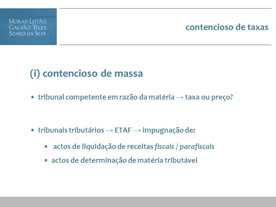 contencioso de taxas (i) contencioso de massa tribunal competente em razão da matéria taxa ou preço? tribunais tributários ETAF impugnação de: actos d