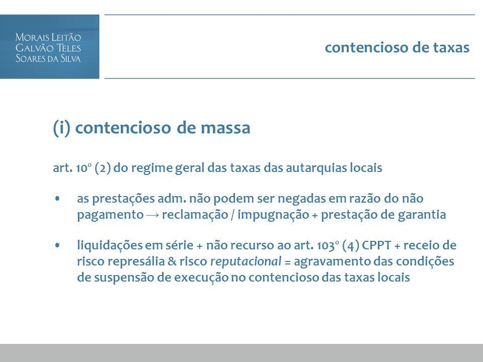 contencioso de taxas (i) contencioso de massa art. 10º (2) do regime geral das taxas das autarquias locais as prestações adm. não podem ser negadas em