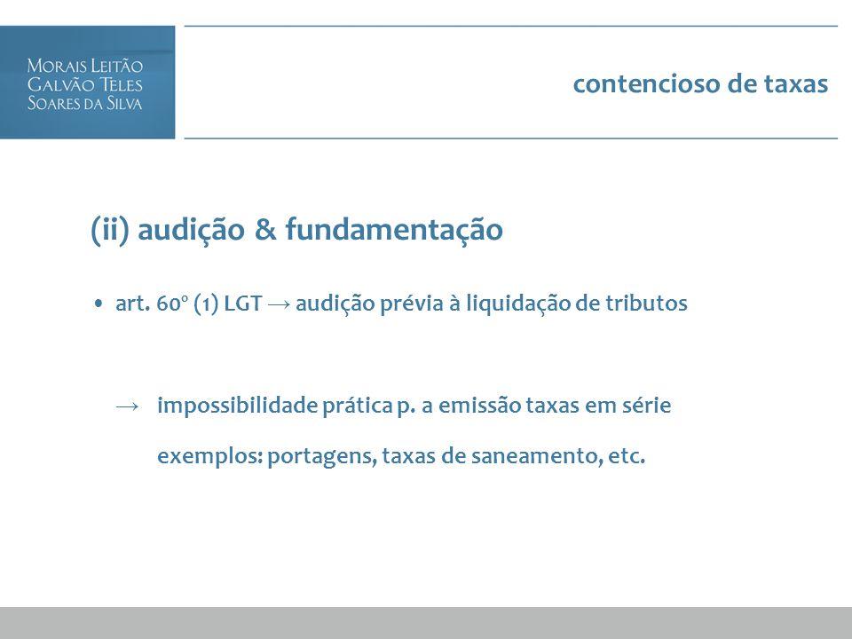 contencioso de taxas (ii) audição & fundamentação art. 60º (1) LGT audição prévia à liquidação de tributos impossibilidade prática p. a emissão taxas