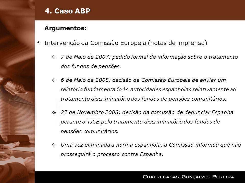 4. Caso ABP Argumentos : Intervenção da Comissão Europeia (notas de imprensa) 7 de Maio de 2007: pedido formal de informação sobre o tratamento dos fu