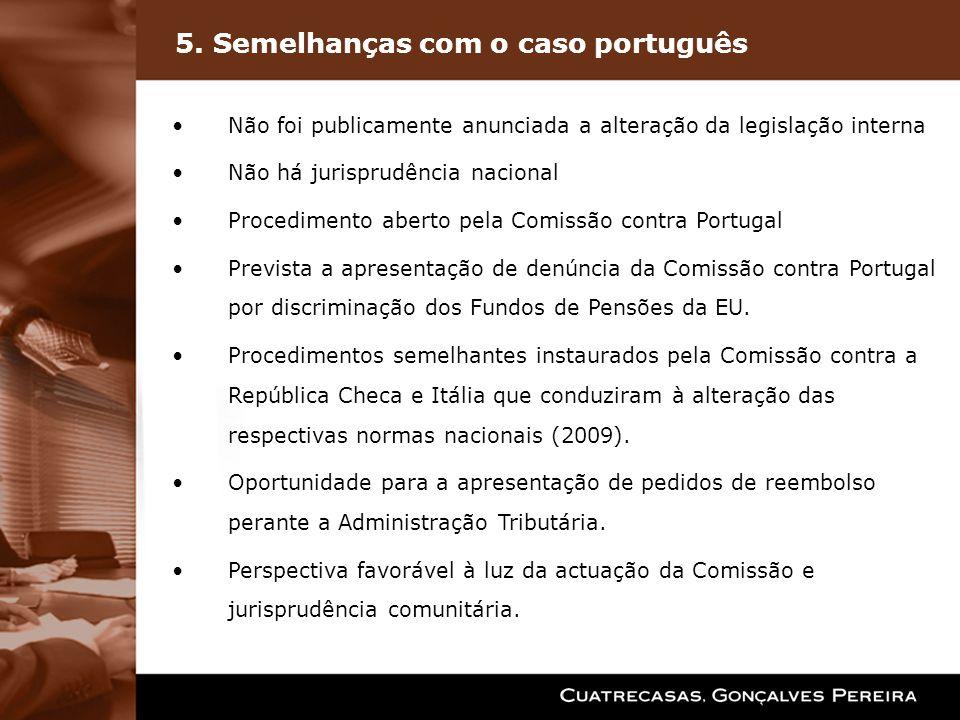 5. Semelhanças com o caso português Não foi publicamente anunciada a alteração da legislação interna Não há jurisprudência nacional Procedimento abert