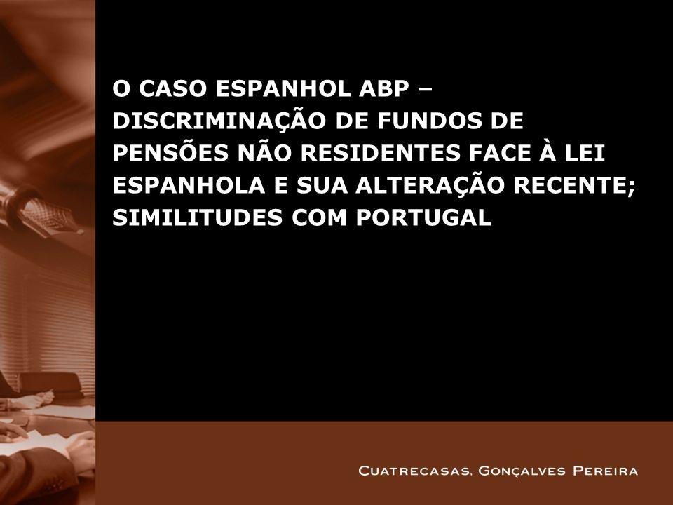 O CASO ESPANHOL ABP – DISCRIMINAÇÃO DE FUNDOS DE PENSÕES NÃO RESIDENTES FACE À LEI ESPANHOLA E SUA ALTERAÇÃO RECENTE; SIMILITUDES COM PORTUGAL