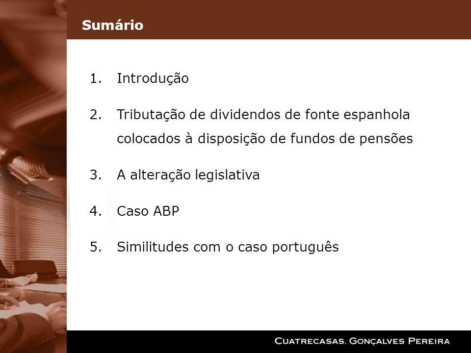 Sumário 1.Introdução 2.Tributação de dividendos de fonte espanhola colocados à disposição de fundos de pensões 3.A alteração legislativa 4.Caso ABP 5.Similitudes com o caso português