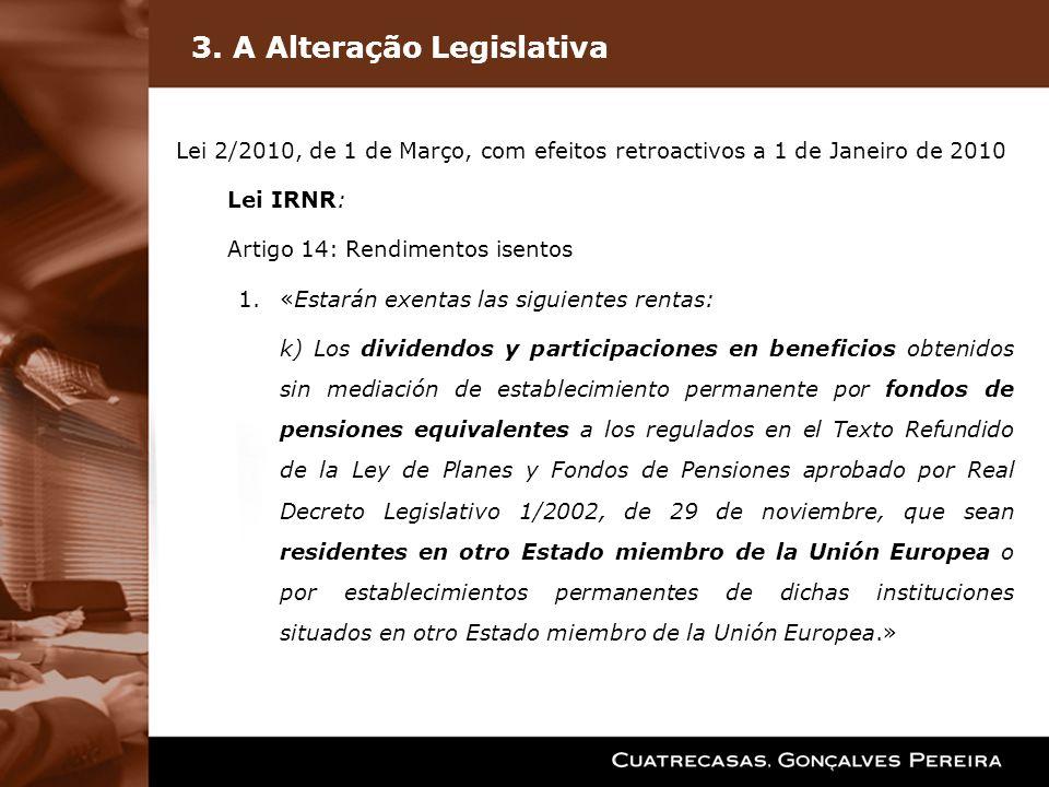3. A Alteração Legislativa Lei 2/2010, de 1 de Março, com efeitos retroactivos a 1 de Janeiro de 2010 Lei IRNR: Artigo 14: Rendimentos isentos 1.«Esta