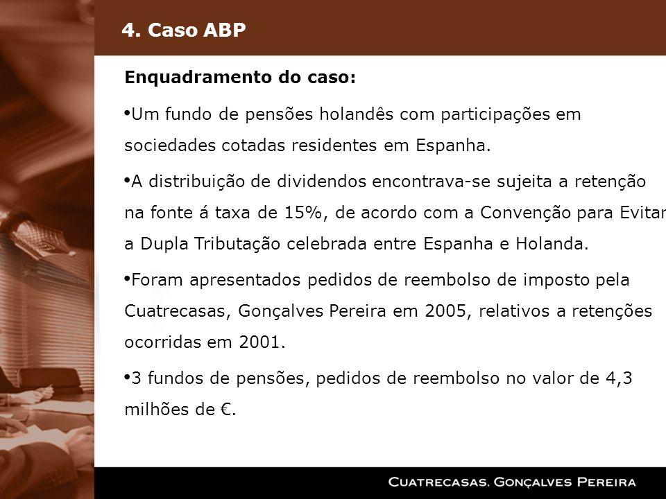 4. Caso ABP Enquadramento do caso: Um fundo de pensões holandês com participações em sociedades cotadas residentes em Espanha. A distribuição de divid