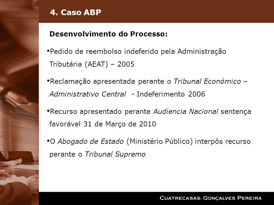 4. Caso ABP Desenvolvimento do Processo: Pedido de reembolso indeferido pela Administração Tributária (AEAT) – 2005 Reclamação apresentada perante o T