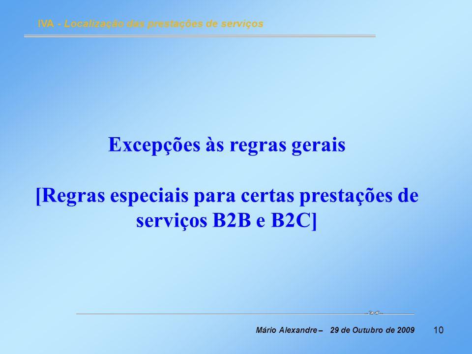 10 IVA - Localização das prestações de serviços Mário Alexandre – 29 de Outubro de 2009 Excepções às regras gerais [Regras especiais para certas prest