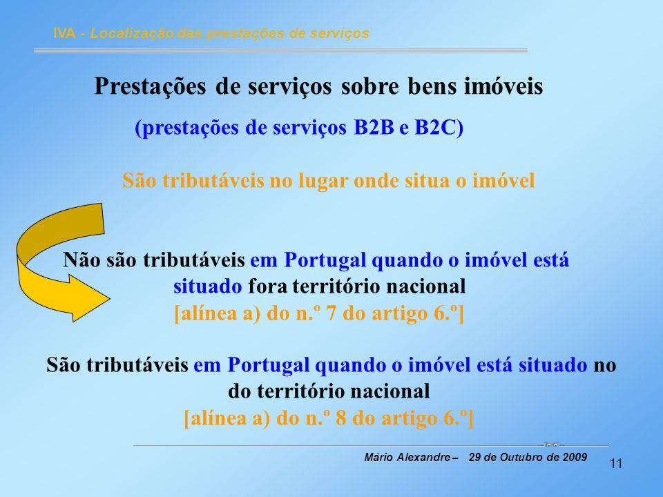11 IVA - Localização das prestações de serviços Mário Alexandre – 29 de Outubro de 2009 Prestações de serviços sobre bens imóveis (prestações de servi
