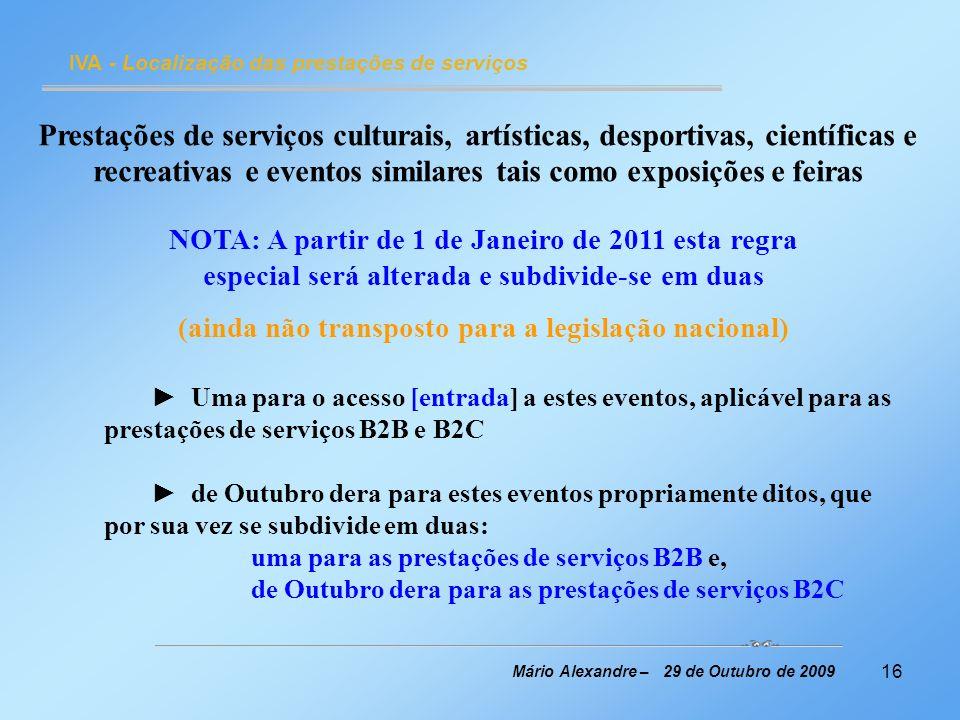 16 IVA - Localização das prestações de serviços Mário Alexandre – 29 de Outubro de 2009 Prestações de serviços culturais, artísticas, desportivas, cie