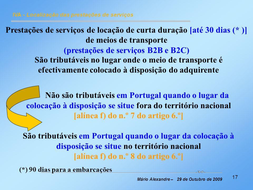 17 IVA - Localização das prestações de serviços Mário Alexandre – 29 de Outubro de 2009 Prestações de serviços de locação de curta duração [até 30 dia