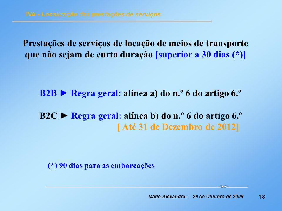 18 IVA - Localização das prestações de serviços Mário Alexandre – 29 de Outubro de 2009 Prestações de serviços de locação de meios de transporte que n