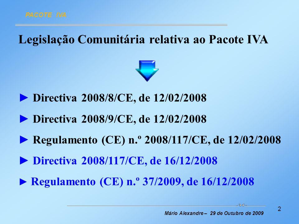 2 Legislação Comunitária relativa ao Pacote IVA Directiva 2008/8/CE, de 12/02/2008 Directiva 2008/9/CE, de 12/02/2008 Regulamento (CE) n.º 2008/117/CE