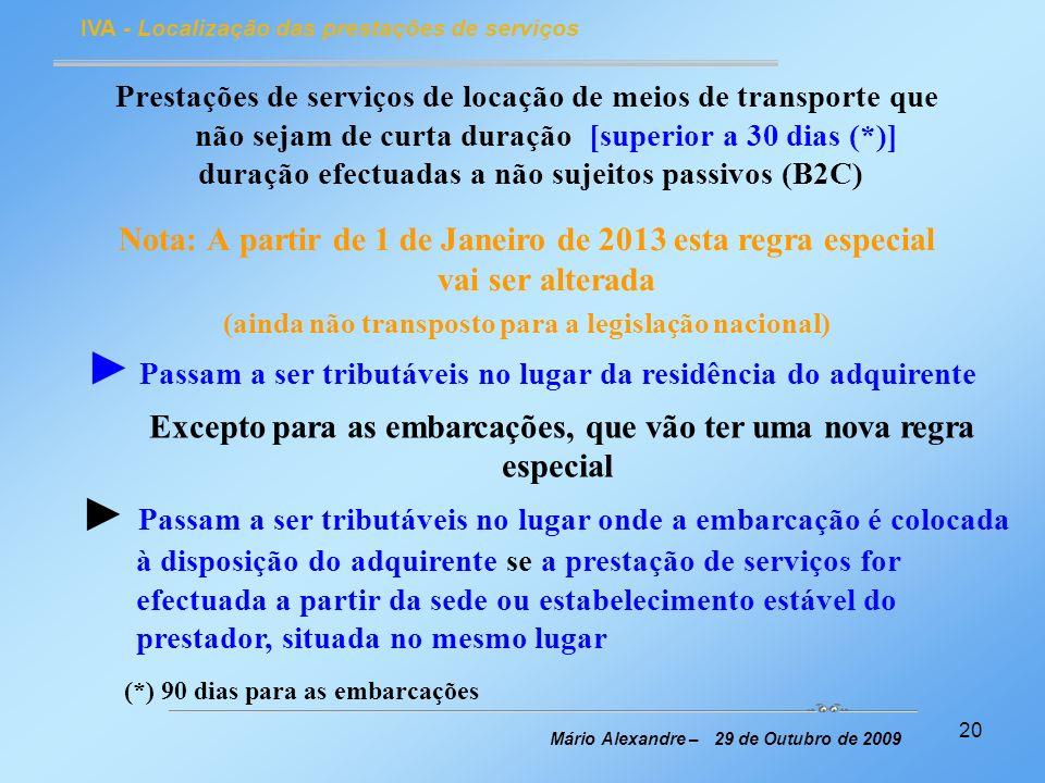 20 IVA - Localização das prestações de serviços Mário Alexandre – 29 de Outubro de 2009 Prestações de serviços de locação de meios de transporte que n