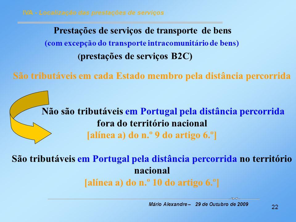 22 IVA - Localização das prestações de serviços Mário Alexandre – 29 de Outubro de 2009 Prestações de serviços de transporte de bens (com excepção do
