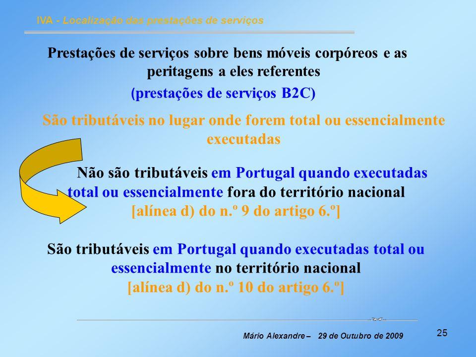 25 IVA - Localização das prestações de serviços Mário Alexandre – 29 de Outubro de 2009 Prestações de serviços sobre bens móveis corpóreos e as perita