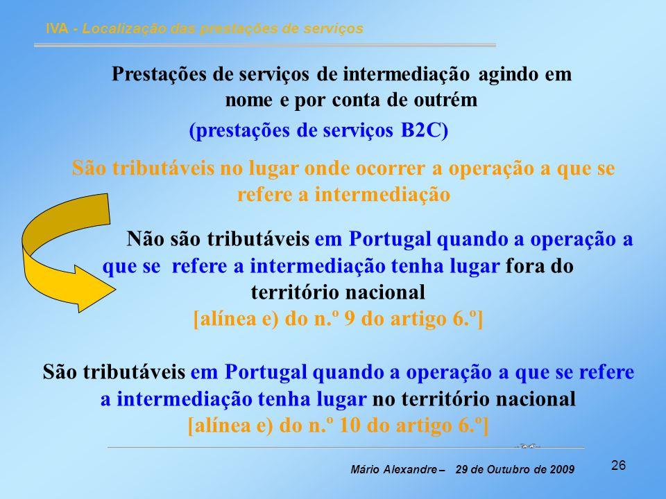 26 IVA - Localização das prestações de serviços Mário Alexandre – 29 de Outubro de 2009 Prestações de serviços de intermediação agindo em nome e por c