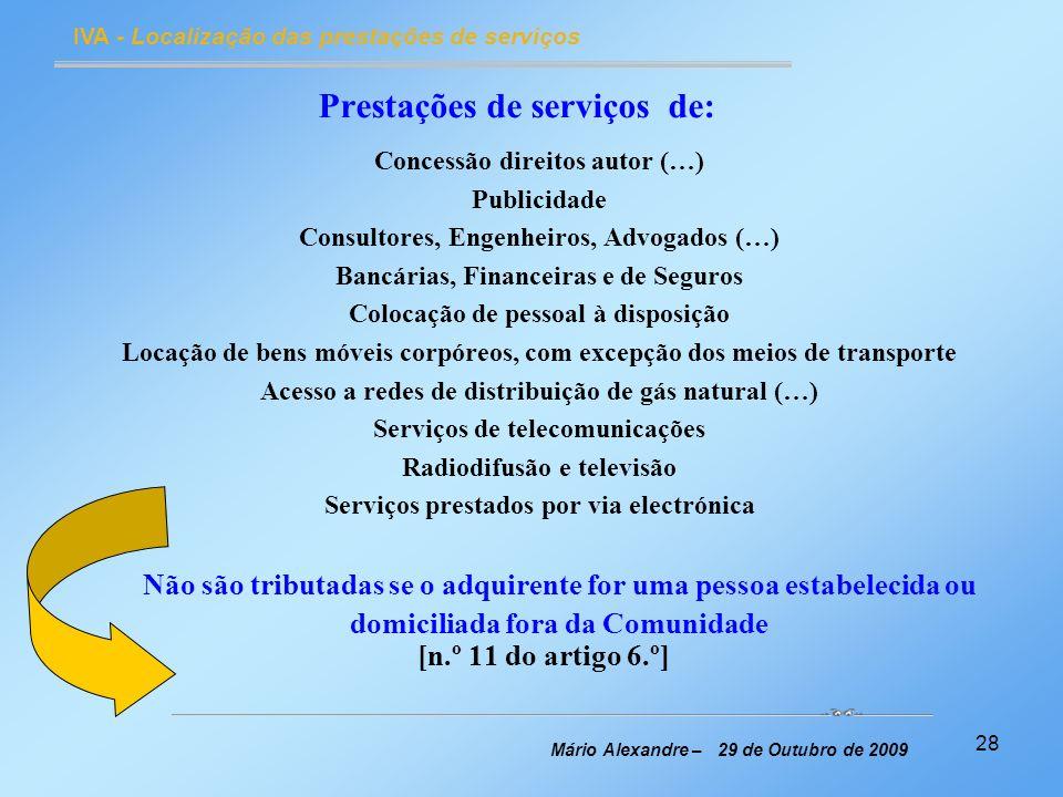 28 IVA - Localização das prestações de serviços Mário Alexandre – 29 de Outubro de 2009 Prestações de serviços de: Concessão direitos autor (…) Public