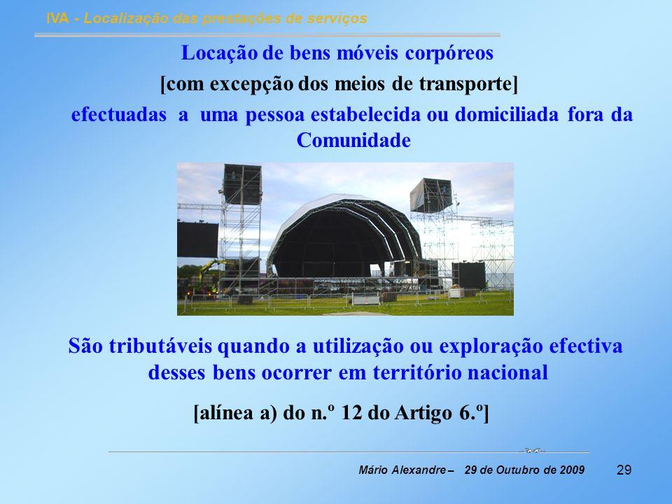 29 IVA - Localização das prestações de serviços Mário Alexandre – 29 de Outubro de 2009 Locação de bens móveis corpóreos [com excepção dos meios de tr