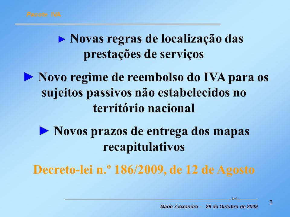 14 IVA - Localização das prestações de serviços Mário Alexandre – 29 de Outubro de 2009 Prestações de serviços de restauração e de catering executadas a bordo de embarcações, aeronaves ou de comboio durante um transporte intracomunitário de passageiros (prestações de serviços B2B e B2C) São tributáveis no lugar de partida do transporte Não são tributáveis em Portugal quando o local de partida se situar fora do território nacional [alínea d) do n.º 7 do artigo 6.º] São tributáveis em Portugal quando o local de partida se situar no território nacional [alínea d) do n.º 8 do artigo 6.º]