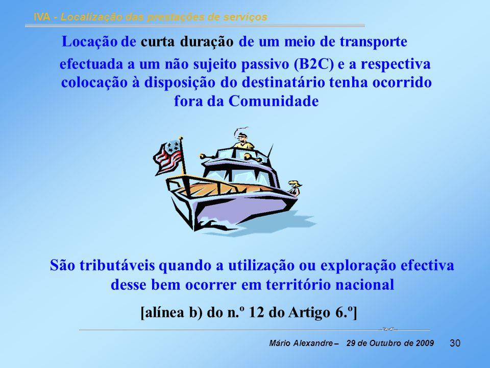 30 IVA - Localização das prestações de serviços Mário Alexandre – 29 de Outubro de 2009 Locação de curta duração de um meio de transporte efectuada a