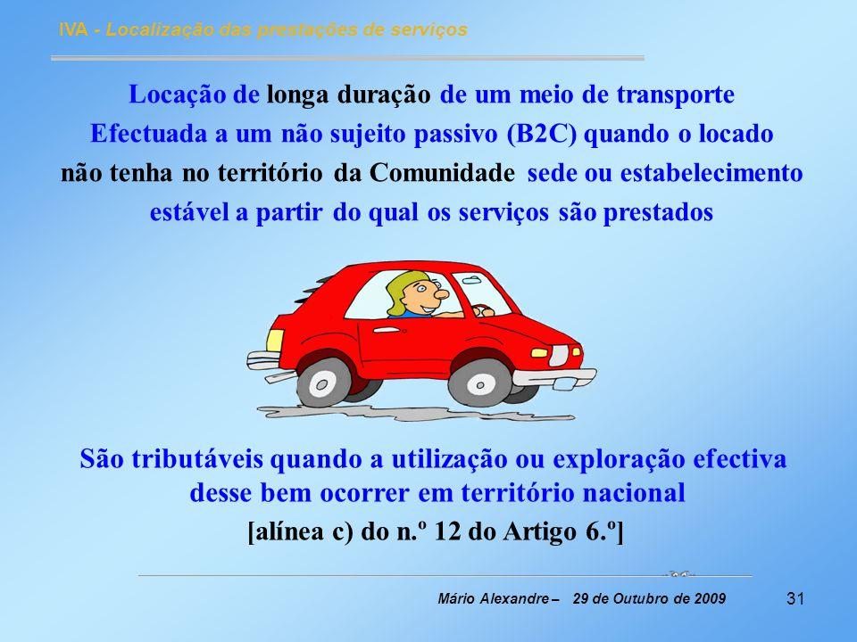 31 IVA - Localização das prestações de serviços Mário Alexandre – 29 de Outubro de 2009 Locação de longa duração de um meio de transporte Efectuada a