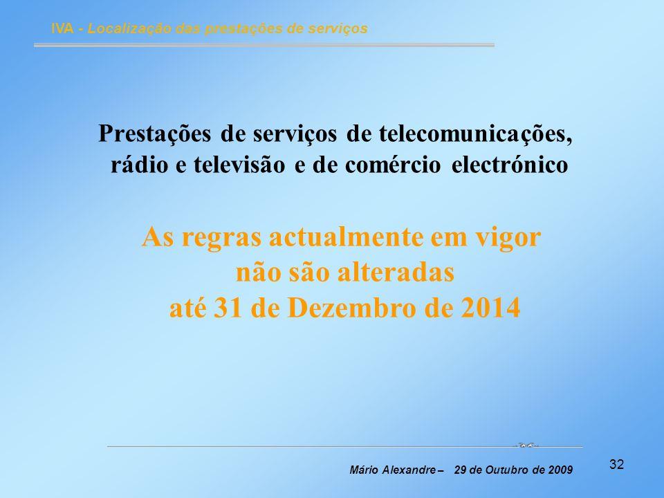 32 IVA - Localização das prestações de serviços Mário Alexandre – 29 de Outubro de 2009 Prestações de serviços de telecomunicações, rádio e televisão