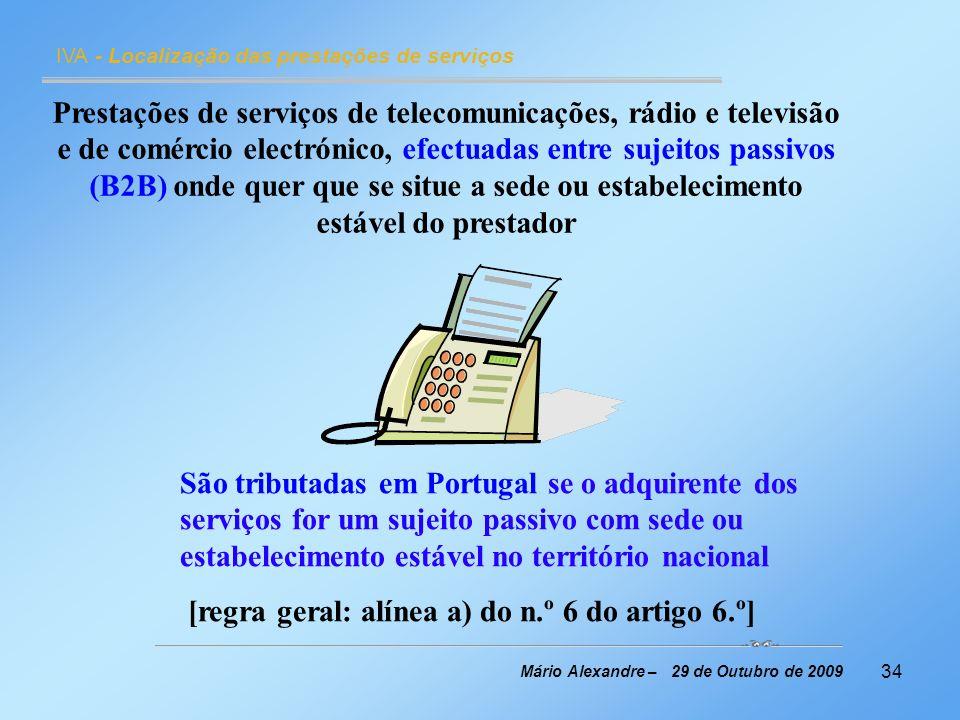 34 IVA - Localização das prestações de serviços Mário Alexandre – 29 de Outubro de 2009 Prestações de serviços de telecomunicações, rádio e televisão