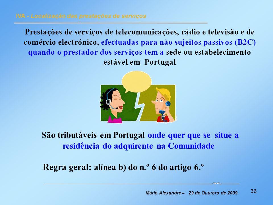 36 IVA - Localização das prestações de serviços Mário Alexandre – 29 de Outubro de 2009 Prestações de serviços de telecomunicações, rádio e televisão