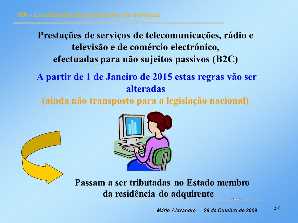 37 IVA - Localização das prestações de serviços Mário Alexandre – 29 de Outubro de 2009 Prestações de serviços de telecomunicações, rádio e televisão
