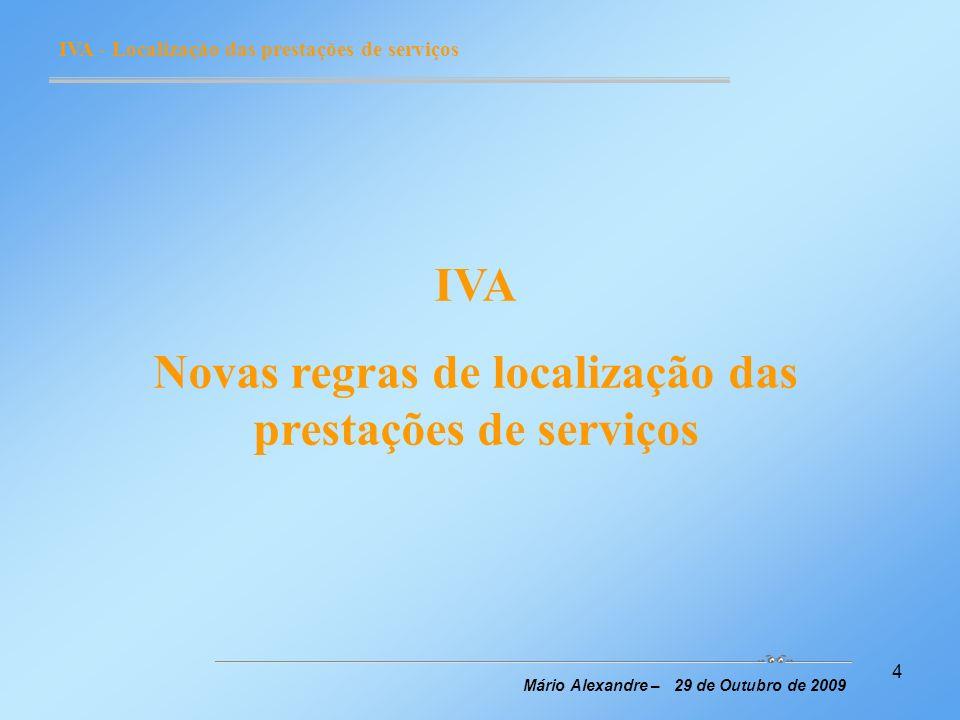5 IVA - Localização das prestações de serviços Mário Alexandre – 29 de Outubro de 2009 Vai mudar tudo.