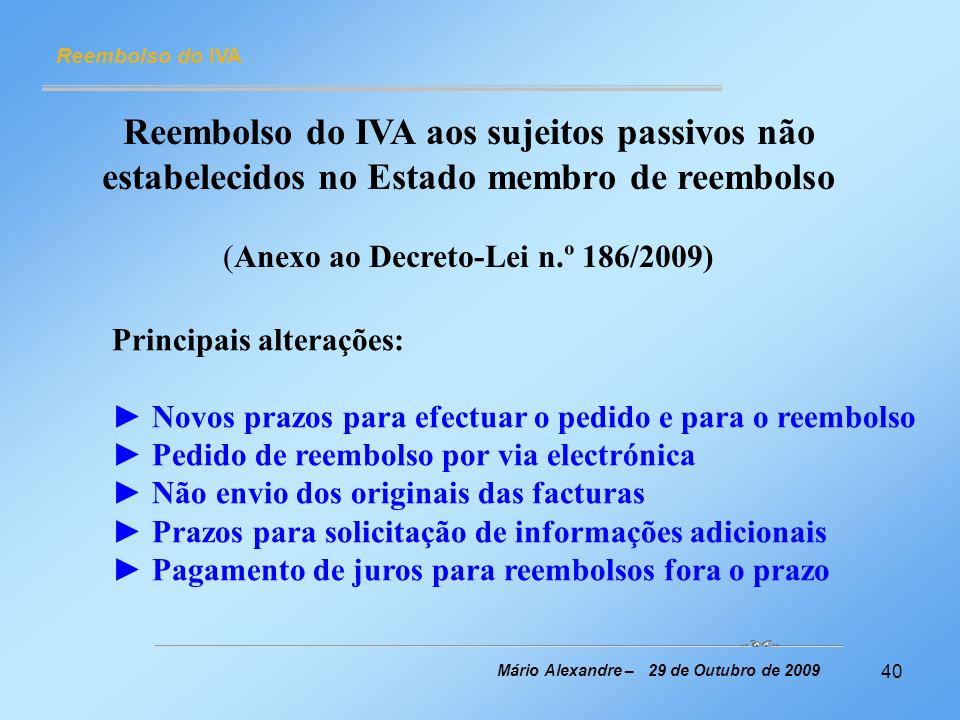 40 Reembolso do IVA Mário Alexandre – 29 de Outubro de 2009 Reembolso do IVA aos sujeitos passivos não estabelecidos no Estado membro de reembolso (An