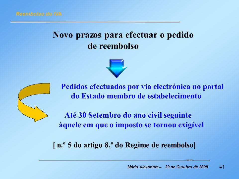 41 Reembolso do IVA Mário Alexandre – 29 de Outubro de 2009 Novo prazos para efectuar o pedido de reembolso Pedidos efectuados por via electrónica no