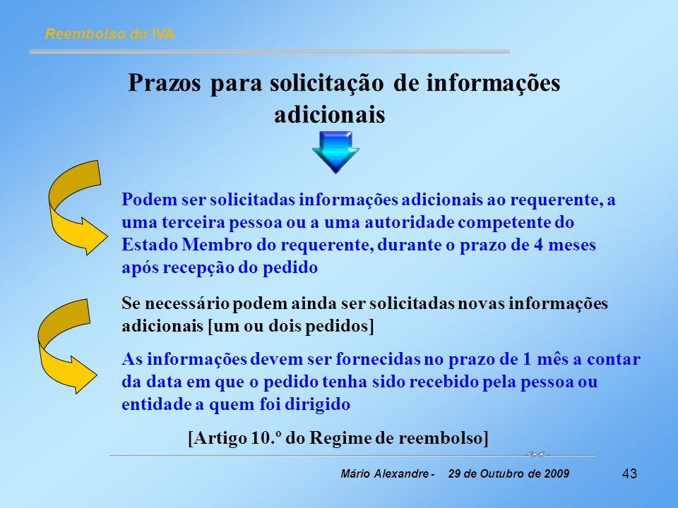 43 Reembolso do IVA Mário Alexandre - 29 de Outubro de 2009 Prazos para solicitação de informações adicionais Podem ser solicitadas informações adicio