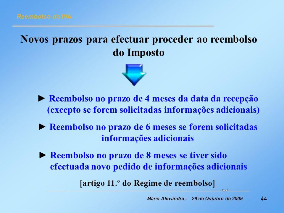 44 Reembolso do IVA Mário Alexandre – 29 de Outubro de 2009 Novos prazos para efectuar proceder ao reembolso do Imposto Reembolso no prazo de 4 meses