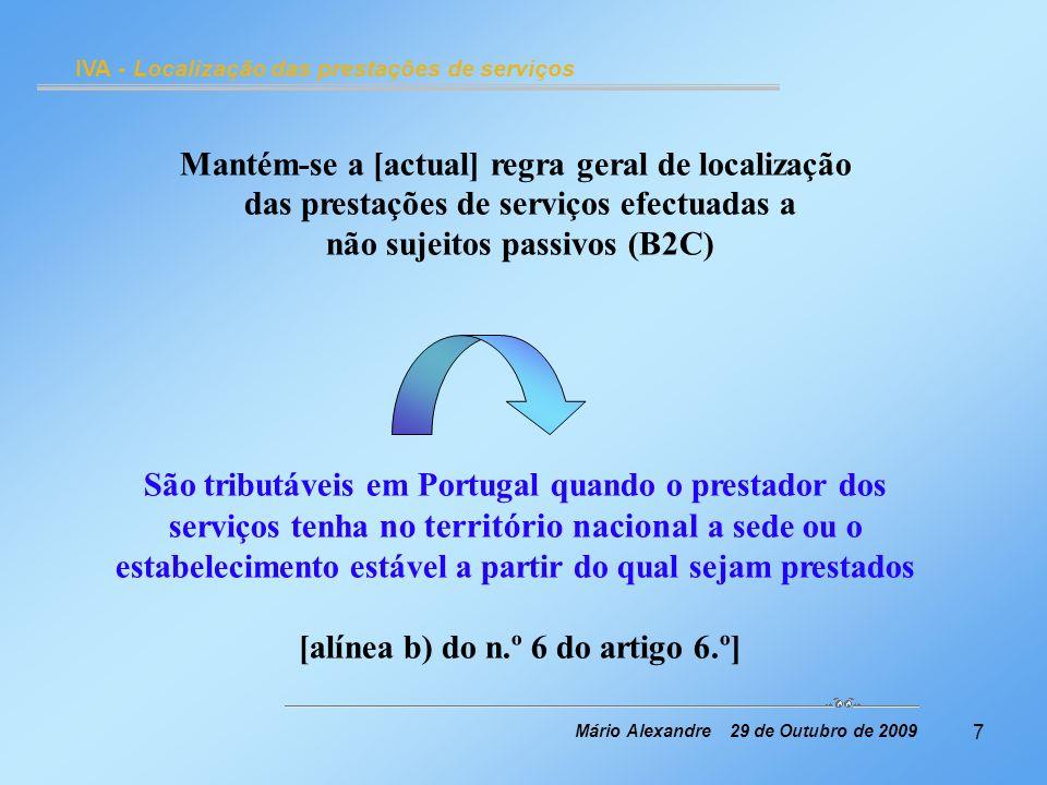 7 IVA - Localização das prestações de serviços Mário Alexandre 29 de Outubro de 2009 Mantém-se a [actual] regra geral de localização das prestações de