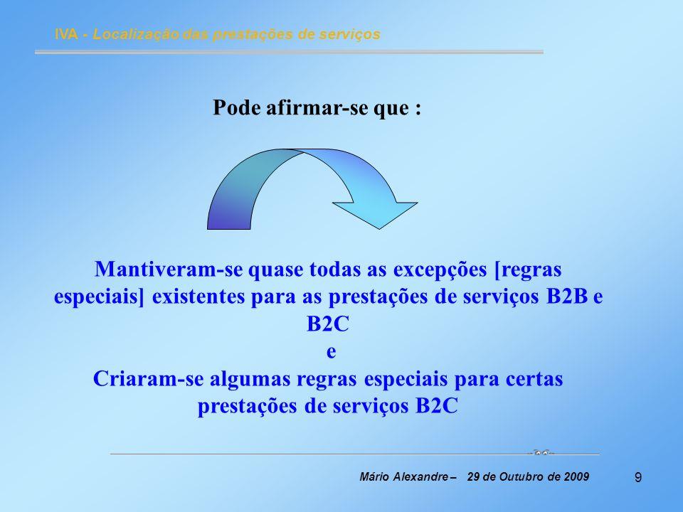 10 IVA - Localização das prestações de serviços Mário Alexandre – 29 de Outubro de 2009 Excepções às regras gerais [Regras especiais para certas prestações de serviços B2B e B2C]