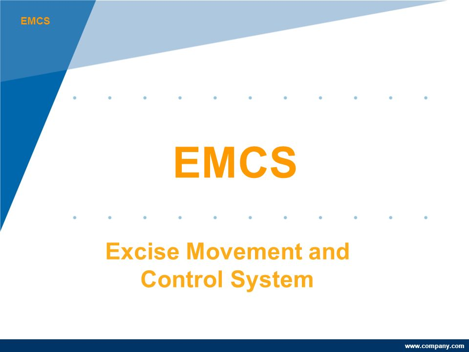 www.company.com EMCS Excise Movement and Control System