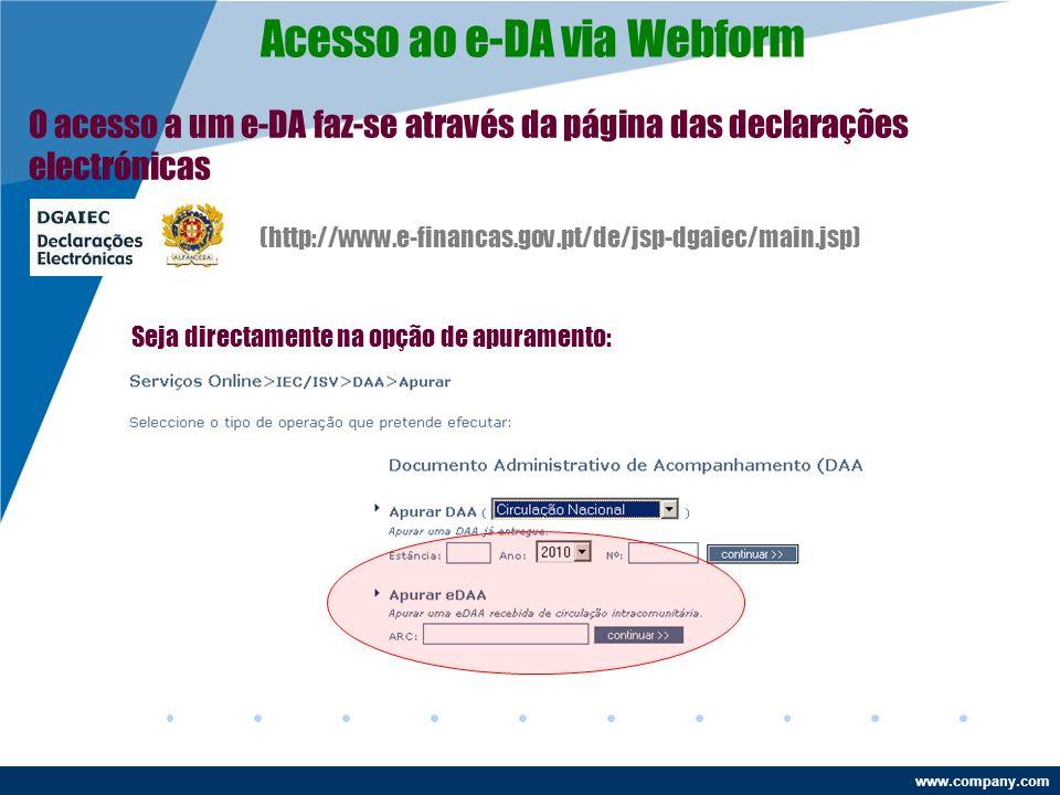 www.company.com Acesso ao e-DA via Webform O acesso a um e-DA faz-se através da página das declarações electrónicas (http://www.e-financas.gov.pt/de/jsp-dgaiec/main.jsp) Seja directamente na opção de apuramento: