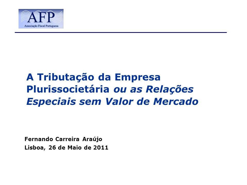 Fernando Carreira Araújo Lisboa, 26 de Maio de 2011 A Tributação da Empresa Plurissocietária ou as Relações Especiais sem Valor de Mercado