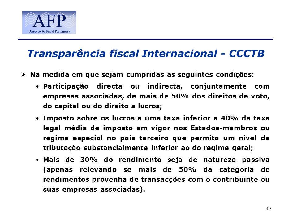 Transparência fiscal Internacional - CCCTB Na medida em que sejam cumpridas as seguintes condições: Participação directa ou indirecta, conjuntamente c