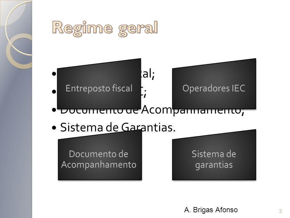 Entreposto Fiscal; Operadores IEC; Documento de Acompanhamento; Sistema de Garantias. 3 A. Brigas Afonso