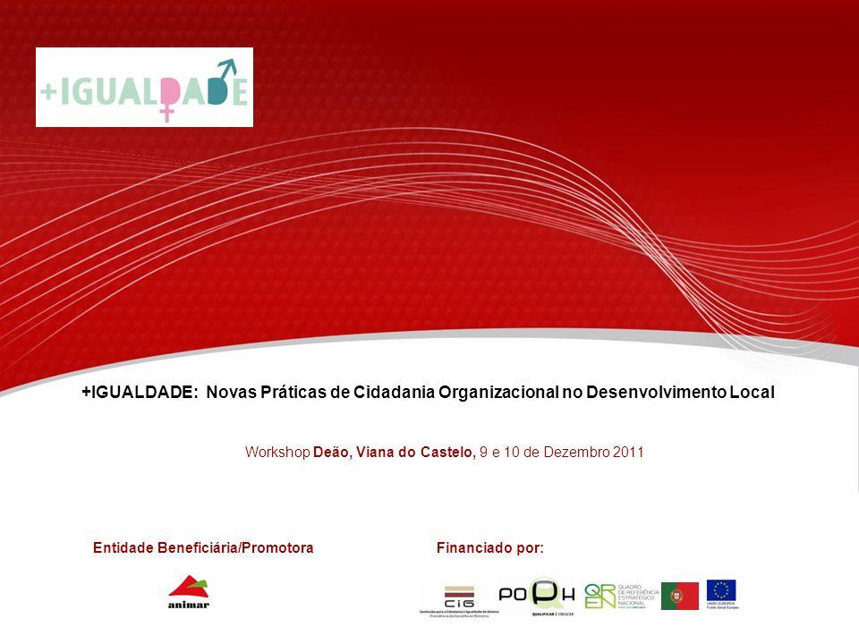 +IGUALDADE: Novas Práticas de Cidadania Organizacional no Desenvolvimento Local Workshop Deão, Viana do Castelo, 9 e 10 de Dezembro 2011 Entidade Bene