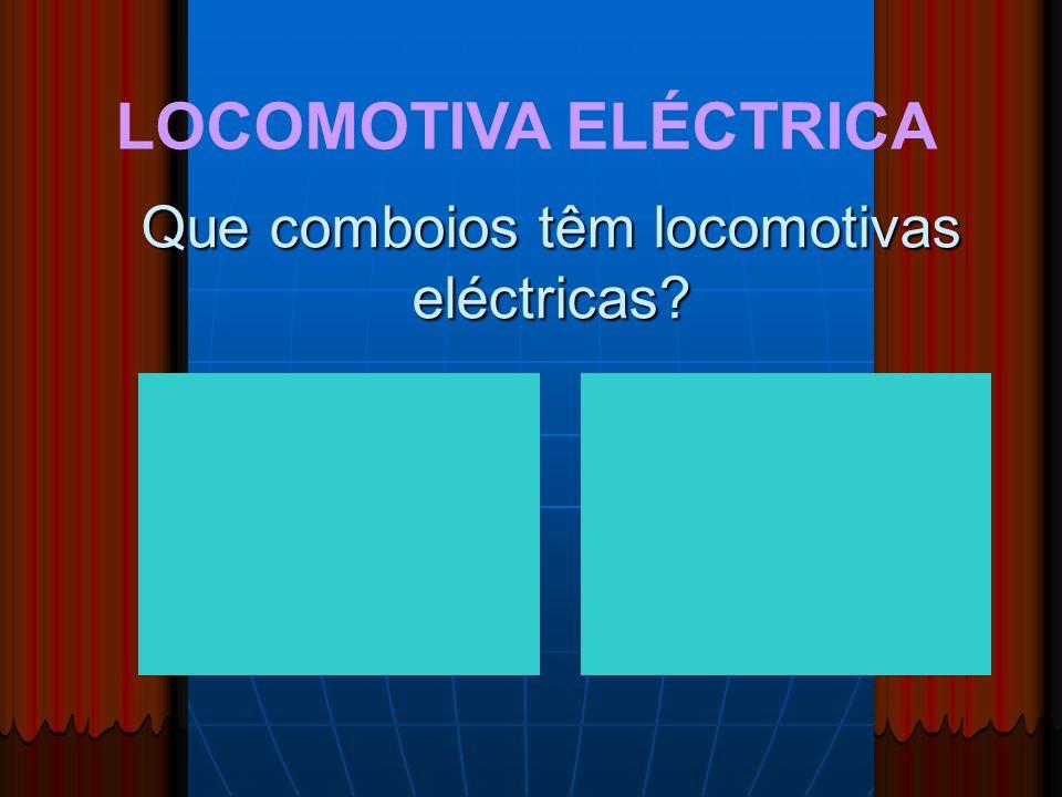 LOCOMOTIVA ELÉCTRICA Que comboios têm locomotivas eléctricas?