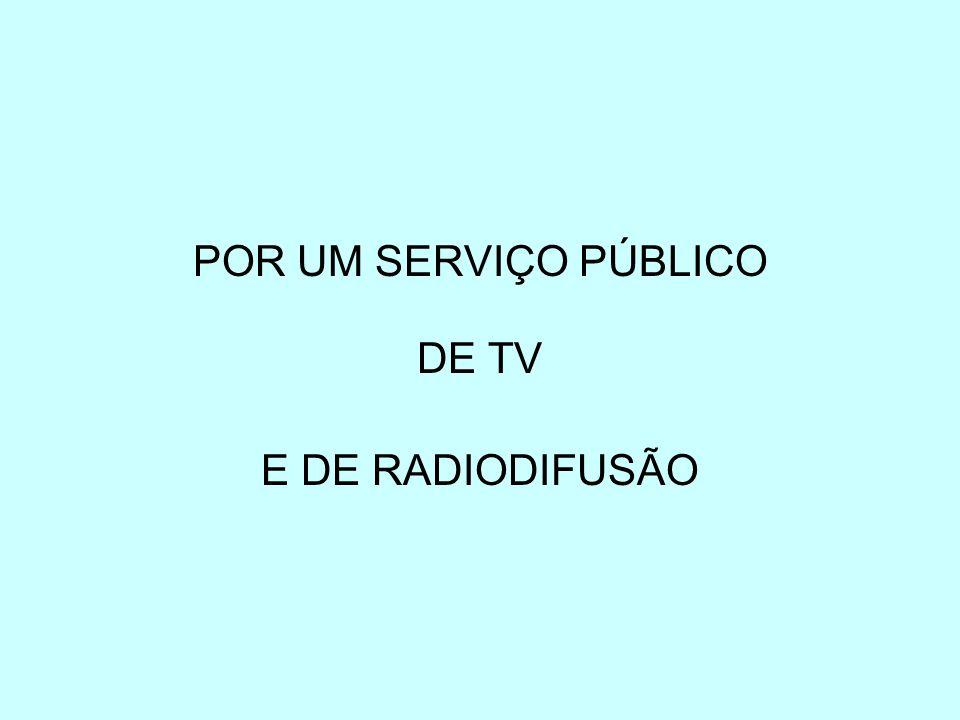 POR UM SERVIÇO PÚBLICO DE TV E DE RADIODIFUSÃO