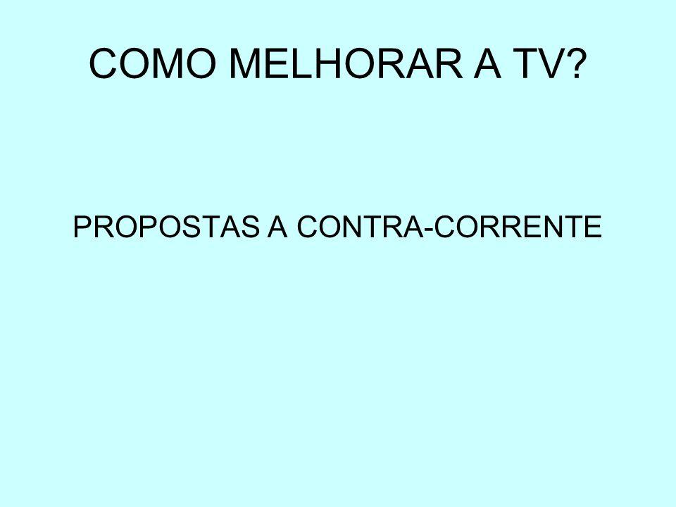 COMO MELHORAR A TV PROPOSTAS A CONTRA-CORRENTE