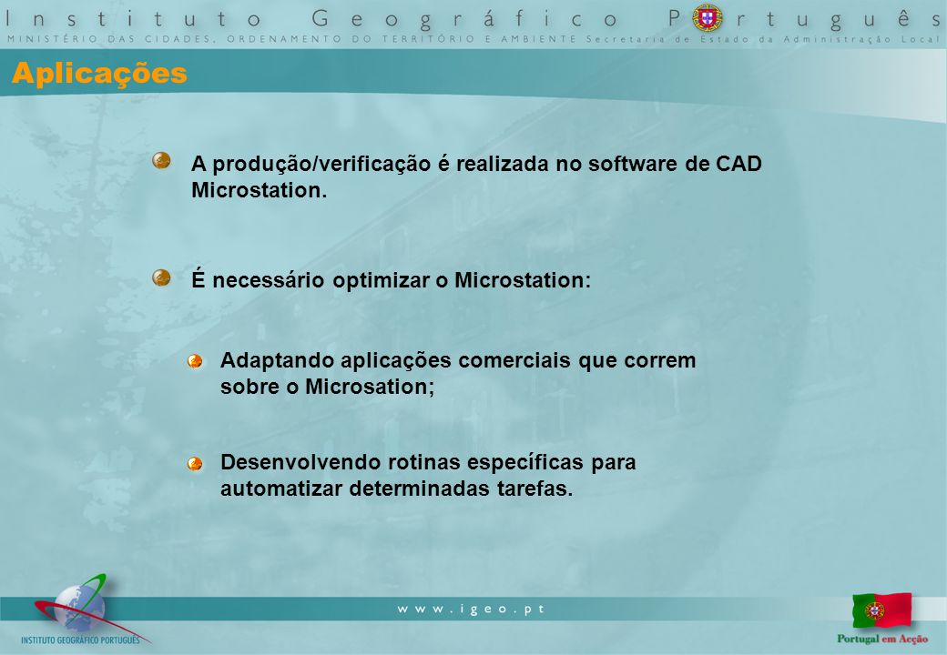 Aplicações A produção/verificação é realizada no software de CAD Microstation.