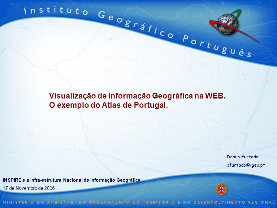 2 Tópicos Atlas de Portugal na WEB A proposta da directiva INSPIRE na visualização de dados geográficos A especificação Web Map Service Visualizador do Atlas de Portugal Considerações finais Demonstração